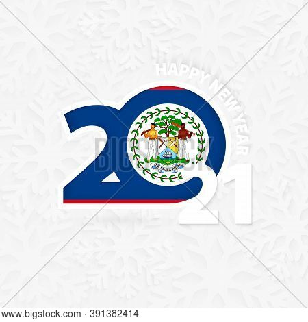 Happy New Year 2021 For Belize On Snowflake Background. Greeting Belize With New 2021 Year.