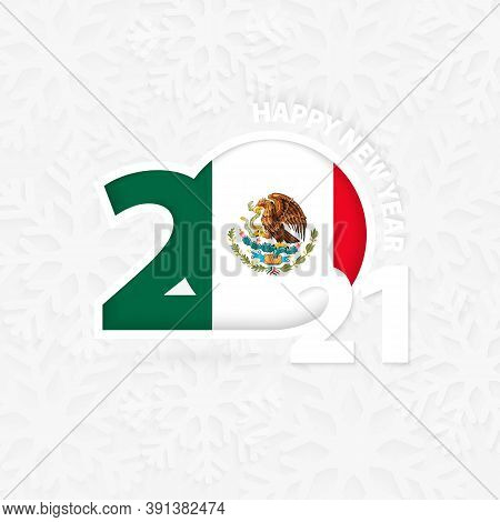 Happy New Year 2021 For Mexico On Snowflake Background. Greeting Mexico With New 2021 Year.