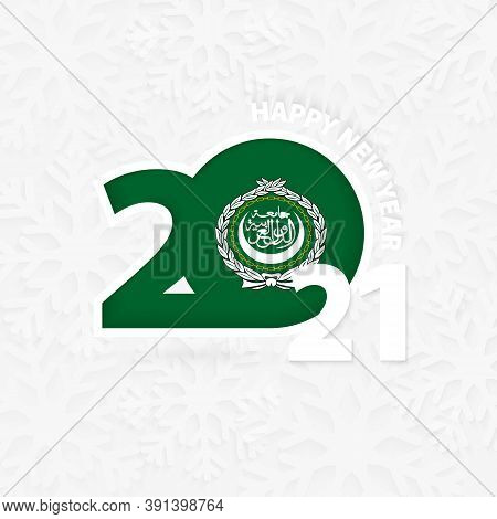 Happy New Year 2021 For Arab League On Snowflake Background. Greeting Arab League With New 2021 Year