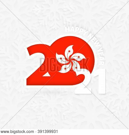 Happy New Year 2021 For Hong Kong On Snowflake Background. Greeting Hong Kong With New 2021 Year.