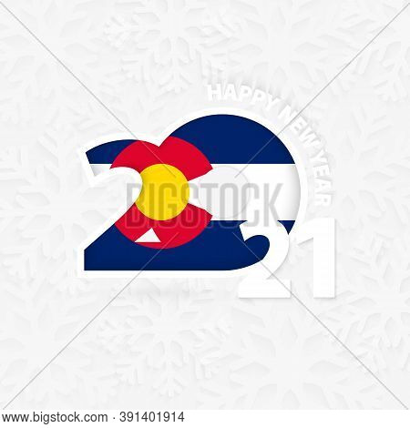 Happy New Year 2021 For Colorado On Snowflake Background. Greeting Colorado With New 2021 Year.