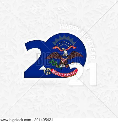 Happy New Year 2021 For North Dakota On Snowflake Background. Greeting North Dakota With New 2021 Ye