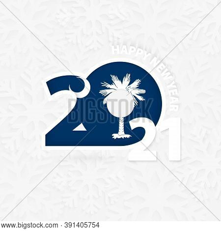 Happy New Year 2021 For South Carolina On Snowflake Background. Greeting South Carolina With New 202