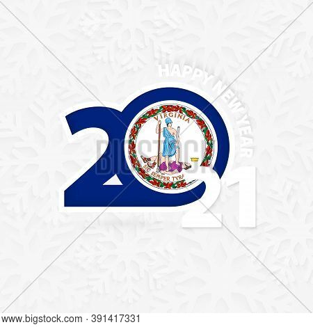 Happy New Year 2021 For Virginia On Snowflake Background. Greeting Virginia With New 2021 Year.