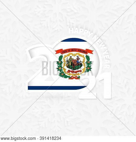 Happy New Year 2021 For West Virginia On Snowflake Background. Greeting West Virginia With New 2021