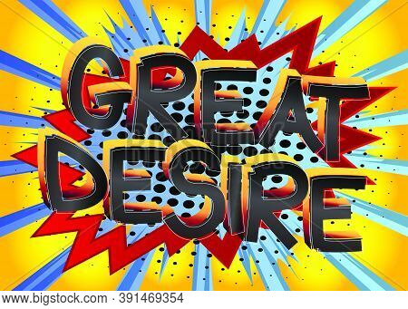 Great Desire Comic Book Style Cartoon Words On Abstract Colorful Comics Background.