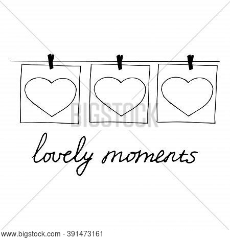 Heart And Frame Hang On Clothespins On A Thread And Lettering Lovely Moments Sketch Hand Drawn Doodl