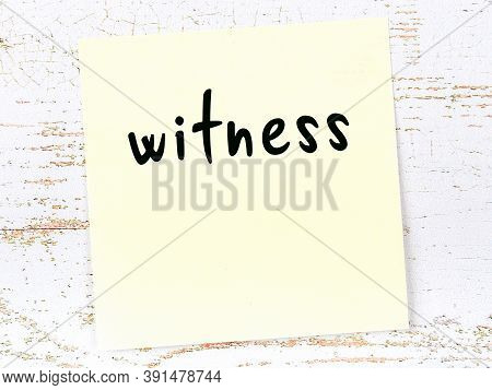 Concept Of Reminder About Witness. Yellow Sticky Sheet Of Paper On Wooden Wall With Inscription