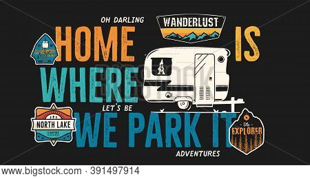 Camping Badge Design. Outdoor Adventure Logo With Quote - Home Is Where We Park It, For T Shirt. Inc