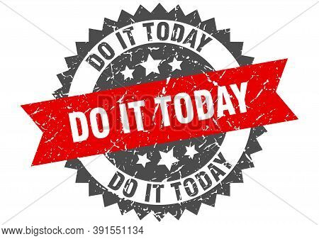 Do It Today Stamp. Grunge Round Sign With Ribbon
