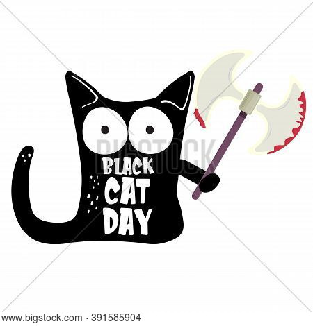 Black Cat Day Funky Banner With Black Cat Holding Bloody Axe Isolated On White Background. Black Cat