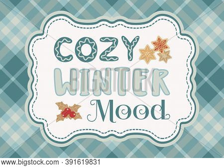 Cozy Winter Mood Hand Drawn Vector Poster. Cute Fun Lettering Cartoon. Christmas Fancy Quote Sing. W