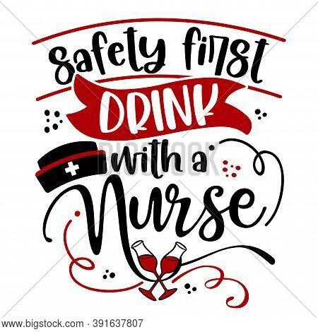 Safety First, Drink With A Nurse - Stop Coronavirus (2019-ncov) Nurse T-shirt. Nursing, Doctor, Prac