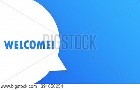 Welcome, Speech Bubble. Banner, Poster, Speech Bubble With Text Welcome. Speech Bubble With Welcome