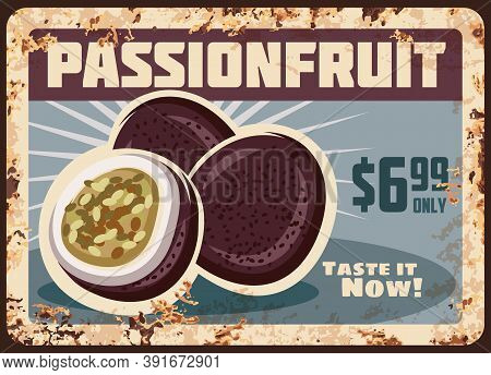 Passionfruit Rusty Metal Plate, Vector Vintage Rust Tin Sign, Ripe Sweet Exotic Fruit Price Tag For