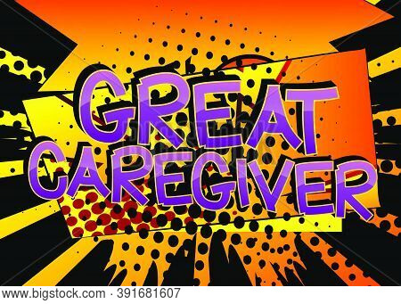 Great Caregiver Comic Book Style Cartoon Words On Abstract Colorful Comics Background.