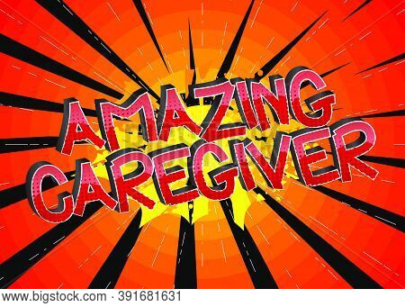 Amazing Caregiver Comic Book Style Cartoon Words On Abstract Colorful Comics Background.
