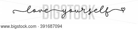 Love Yourself. Positive Script Quote. Continuous Line Cursive Text Love Yourself. Lettering Vector I