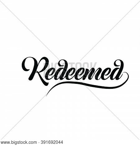 Redeemed Text Design, Biblical Phrase, Motivational Quote Of Life, Typography For Print Or Use As Po