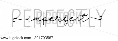 Perfect Imperfect. Simple Lettering Typography Script Words Perfect Imperfect. Poster, Card, Label,