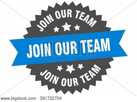 Join Our Team Sign. Join Our Team Blue-black Circular Band Label