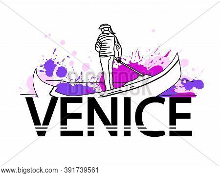 Hand-drawn Illustration Of Venice, A Gondolier Rowing An Oar. Travel To Italy. Vector Lettering On A