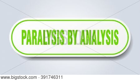 Paralysis By Analysis Sign. Rounded Isolated Button. White Sticker