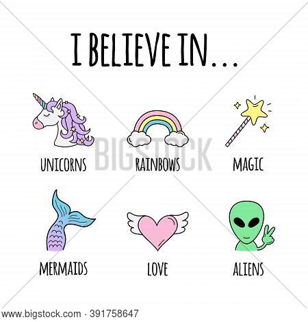 I Believe In... Vector Illustration Design. I Believe In Unicorns, Rainbows, Magic, Mermaids, Love A