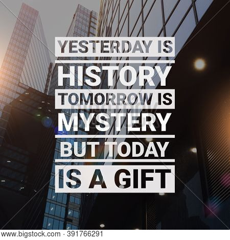 Today Is A Gift. Motivational Quote Motto With Motivation Quotation Text Over Urban High-rise Buildi