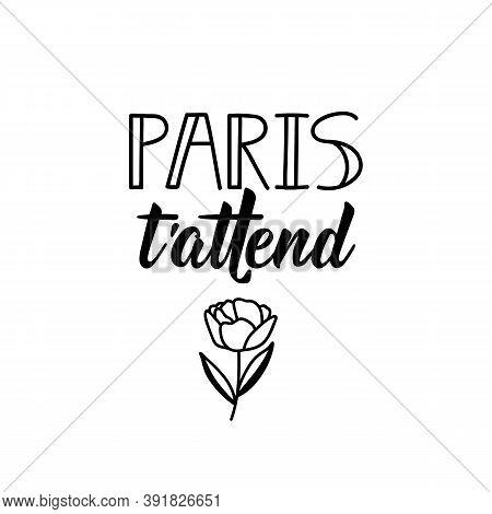 Paris T'attend. French Lettering. Translation From French - Paris Is Waiting For You. Element For Fl