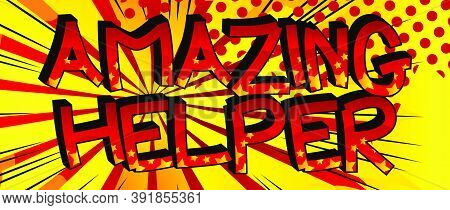 Amazing Helper Comic Book Style Cartoon Words On Abstract Colorful Comics Background.