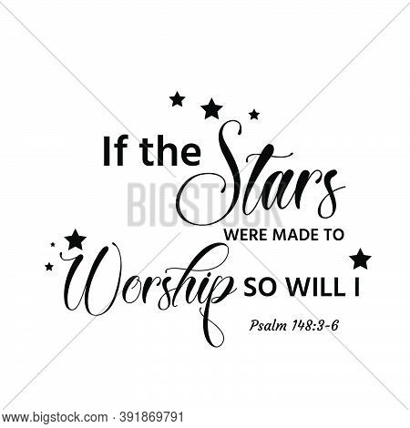 If The Stars Were Made To Worship So Will I,  Christian Faith, Typography For Print Or Use As Poster