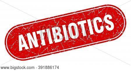 Antibiotics Sign. Antibiotics Grunge Red Stamp. Label