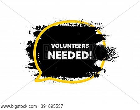 Volunteers Needed. Paint Brush Stroke In Speech Bubble Frame. Volunteering Service Sign. Charity Wor