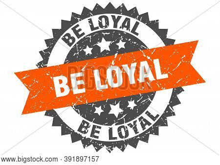 Be Loyal Grunge Stamp With Orange Band. Be Loyal