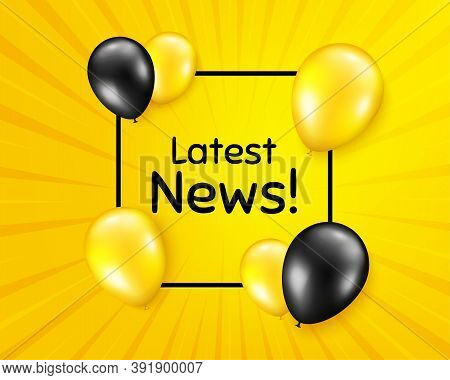 Latest News Symbol. Balloon Party Banner With Frame Box. Media Newspaper Sign. Daily Information. Bi