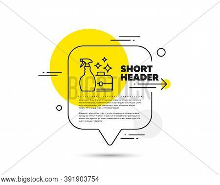 Cleaning Spray Line Icon. Speech Bubble Vector Concept. Washing Liquid Or Cleanser Symbol. Housekeep