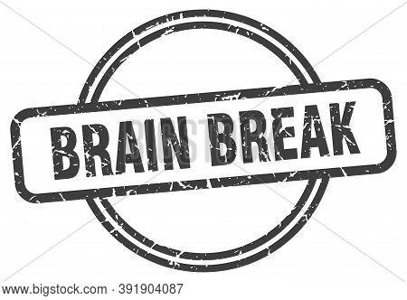Brain Break Stamp. Brain Break Round Vintage Grunge Sign. Brain Break