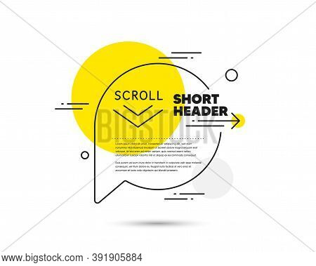Scroll Down Arrow Line Icon. Speech Bubble Vector Concept. Scrolling Screen Sign. Swipe Page. Scroll