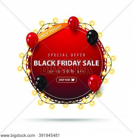 Only Today, Special Offer, Black Friday Sale, Up To 50% Off, Red Round Discount Banner Strapped With