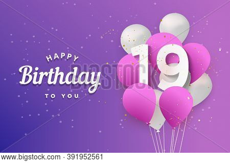 Happy 19th Birthday Balloons Greeting Card Background. 19 Years Anniversary. 19th Celebrating With C