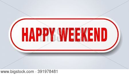 Happy Weekend Sign. Happy Weekend Rounded Red Sticker. Happy Weekend