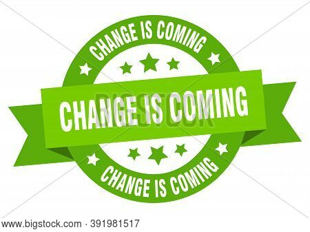 Change Is Coming Round Ribbon Isolated Label. Change Is Coming Sign
