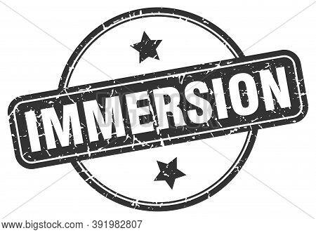 Immersion Stamp. Immersion Round Vintage Grunge Sign. Immersion