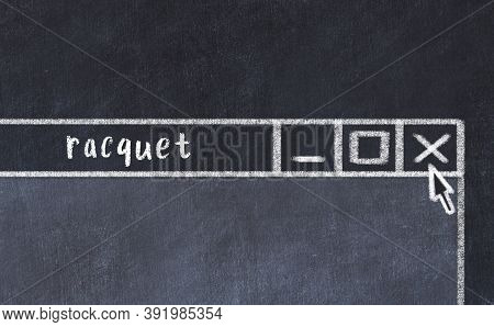 Closing Browser Window With Caption Racquet. Chalk Drawing. Concept Of Dealing With Trouble