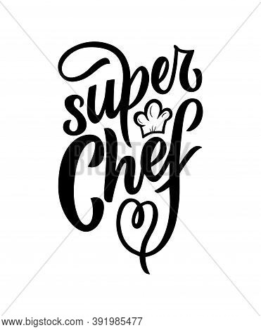 Motivational Funny Quote Super Chef With Illustration Of Hat. Vector. Hand Texture Calligraphy Lette