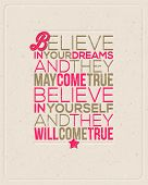 "Motivating Quotes - ""Believe in your dreams and they may come true. Believe in yourself and they will come true."" - Typographical vector design poster"