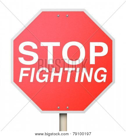 Stop Fighting words on a red road or traffic sign telling you to negotiate with your enemy to reach a truce or ceasefire and end the violence