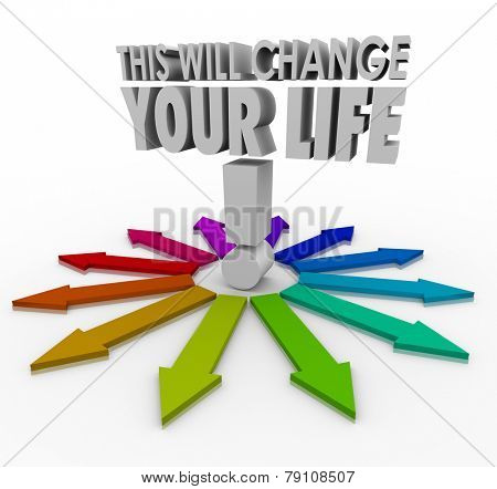This Will Change Your Life 3d words on arrows pointing in different directions to illustrate an important judgment, choice or decision that will alter your future poster