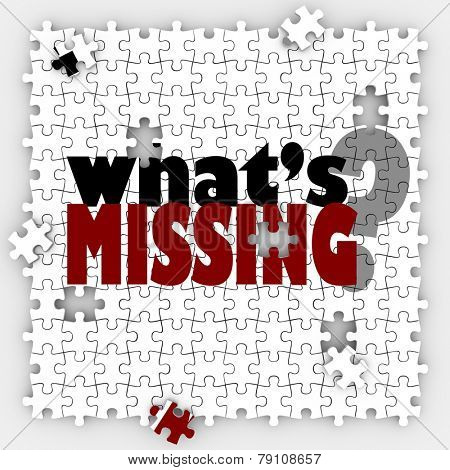 What's Missing words and question mark on a puzzle with pieces not filled in, asking you to complete the job, mission or objective